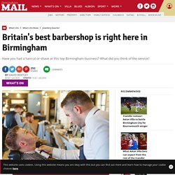 Britain's best barbershop is right here in Birmingham