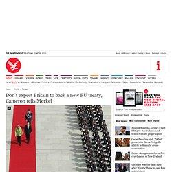 Don't expect Britain to back a new EU treaty, Cameron tells Merkel - Europe, World