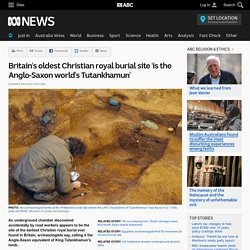 Britain's oldest Christian royal burial site 'is the Anglo-Saxon world's Tutankhamun'