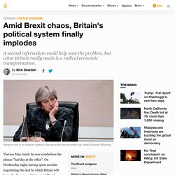 Amid Brexit chaos, Britain's political system finally implodes