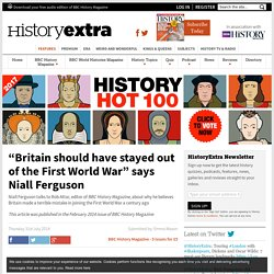 """""""Britain should have stayed out of the First World War"""" says Niall Ferguson"""
