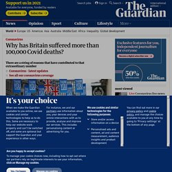 Why has Britain suffered more than 100,000 Covid deaths?
