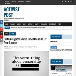 Britain Tightens Grip In Suffocation Of Free Speech