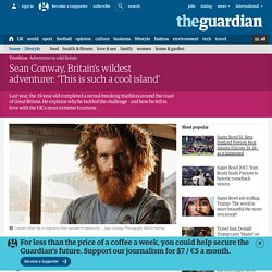 Sean Conway, Britain's wildest adventurer: 'This is such a cool island'