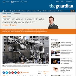 Britain is at war with Yemen. So why does nobody know about it?