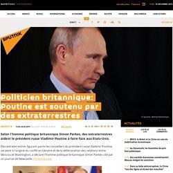 Politicien britannique: Poutine est soutenu par des extraterrestres