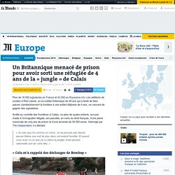 Un Britannique menacé de prison pour avoir sorti une réfugiéede 4 ans de la «jungle» de Calais
