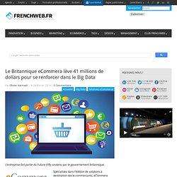 Le Britannique eCommera lève 41 millions de dollars pour se renforcer dans le Big Data