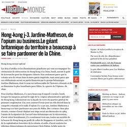 Hong-kong j-3. Jardine-Matheson, de l'opium au business.Le géant britannique du territoire a beaucoup à se faire pardonner de la Chine.