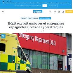 Hôpitaux britanniques et entreprises espagnoles cibles de cyberattaques - Le Parisien