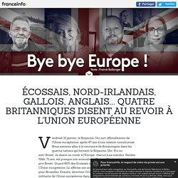 Écossais, Nord-Irlandais, Gallois, Anglais... Quatre Britanniques disent au revoir à l'Union européenne