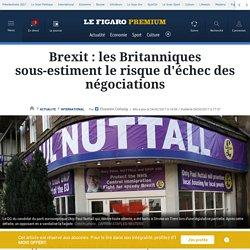 Brexit : les Britanniques sous-estiment le risque d'échec des négociations
