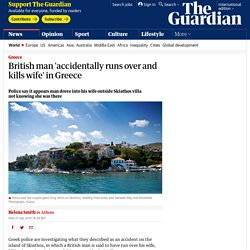 British Man 'Accidentally Runs Over And Kills Wife' In Greece