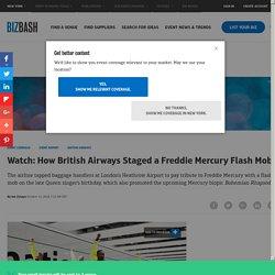 Watch: How British Airways Staged a Freddie Mercury Flash Mob