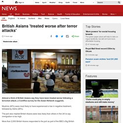 British Asians 'treated worse after terror attacks'