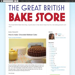 The Great British Bake Store Blog: How to make: Chocolate Malteser Cake
