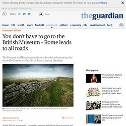 You don't have to go to the British Museum – Rome leads to all roads