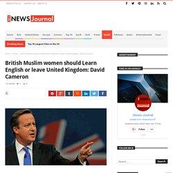 British Muslim women should Learn English or leave United Kingdom: David Cameron
