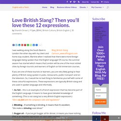 Love British Slang? Then you'll love these 12 expressions.