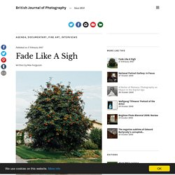 Fade Like A Sigh – British Journal of Photography
