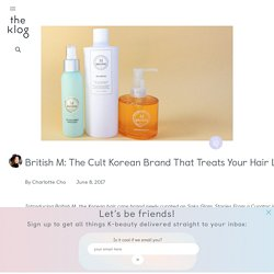 British M: The Cult Korean Brand That Treats Your Hair Like Your Skin