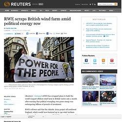 RWE scraps British wind farm amid political energy row