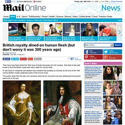 British royalty dined on human flesh (but don't worry it was 300 years ago)
