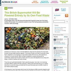 This British Supermarket Will Be Powered Entirely by Its Own Food Waste - Altavia Watch -