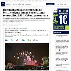 Helsingin apulaispoliisipäällikkö brittilehdessä: Ennen kokematonta seksuaalista häirintää uutenavuotena - Kaupunki