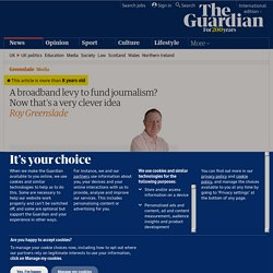A broadband levy to fund journalism? Now that's a very clever idea | Media