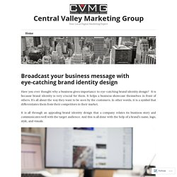 Broadcast your business message with eye-catching brand identity design – Central Valley Marketing Group
