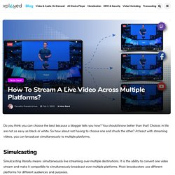 How To Broadcast Live Simultaneously Over Multiple Platforms