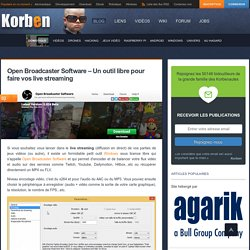 Open Broadcaster Software - live streaming _ Korben Post