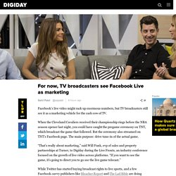 For now, TV broadcasters see Facebook Live as marketing