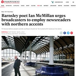 Barnsley poet Ian McMillan urges broadcasters to employ newsreaders with northern accents