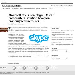 Microsoft offers new Skype TX for broadcasters, solution heavy on branding requirements