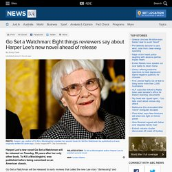 Go Set a Watchman: Eight things reviewers say about Harper Lee's new novel ah...