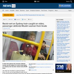 Racist rant on Sydney train caught on video, passenger defends Muslim woman from tirade