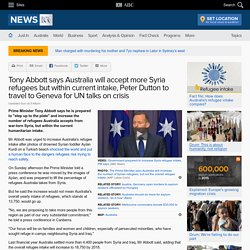 Tony Abbott says Australia will accept more Syria refugees but within current intake, Peter Dutton to travel to Geneva for UN talks on crisis