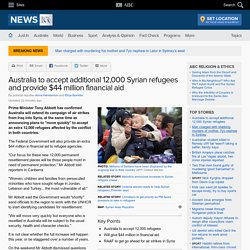 Australia to accept additional 12,000 Syrian refugees and provide $44 million financial aid