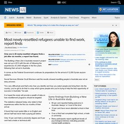 Most newly-resettled refugees unable to find work, report finds