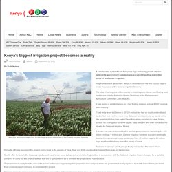 Kenya's biggest irrigation project becomes a reality