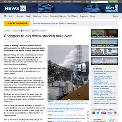Choppers, trucks douse stricken nuke plant