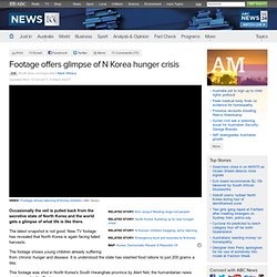 Footage offers glimpse of N Korea hunger crisis