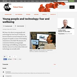 Young people and technology: fear and wellbeing - Future Tense - ABC Radio National