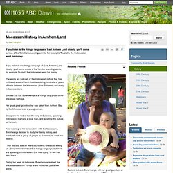 Macassan History in Arnhem Land - ABC Darwin - Australian Broadcasting Corporation