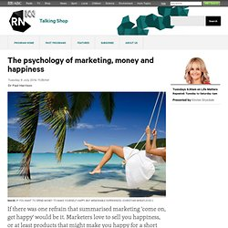 The psychology of marketing, money and happiness - Talking Shop
