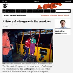 A history of video games in five anecdotes - A Short History of Video Games