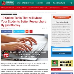 10 Online Tools That will Make Your Students Better Researchers By @anttooley · TeacherCast Educational Broadcasting NetworkbyAntonio Tooley