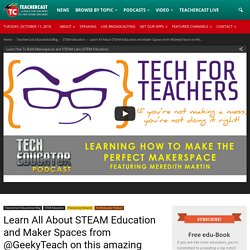 Learn All About STEAM Education and Maker Spaces from @GeekyTeach on this amazing podcast! · TeacherCast Educational Broadcasting NetworkbyJeffrey Bradbury